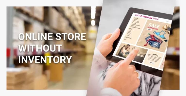 3 Better Ways Of Launching Online Store Without Inventory