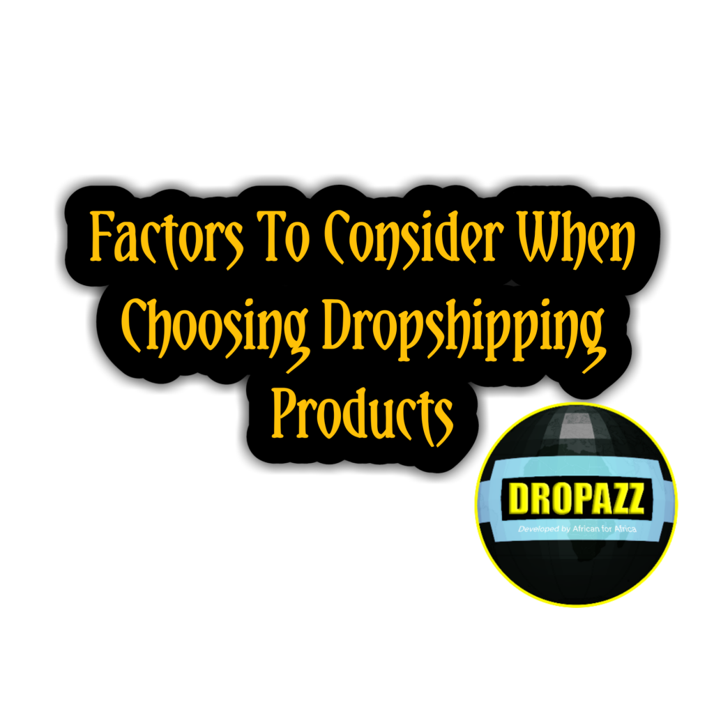 5 Factors To Consider When Choosing Dropshipping Products