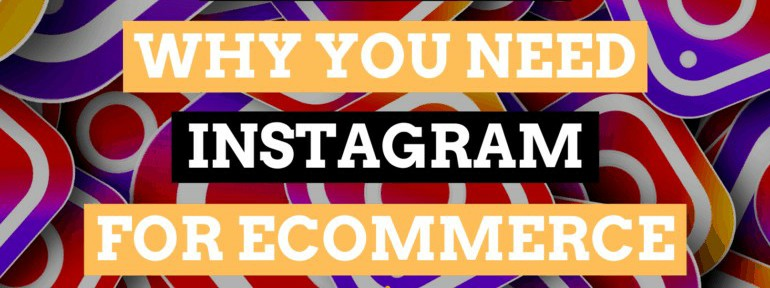 5 Reasons You Need Instagram For Your Ecommerce Store