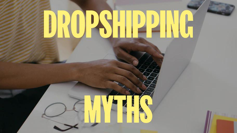 6 Dropshipping Myths That Must Be Debunked For Good