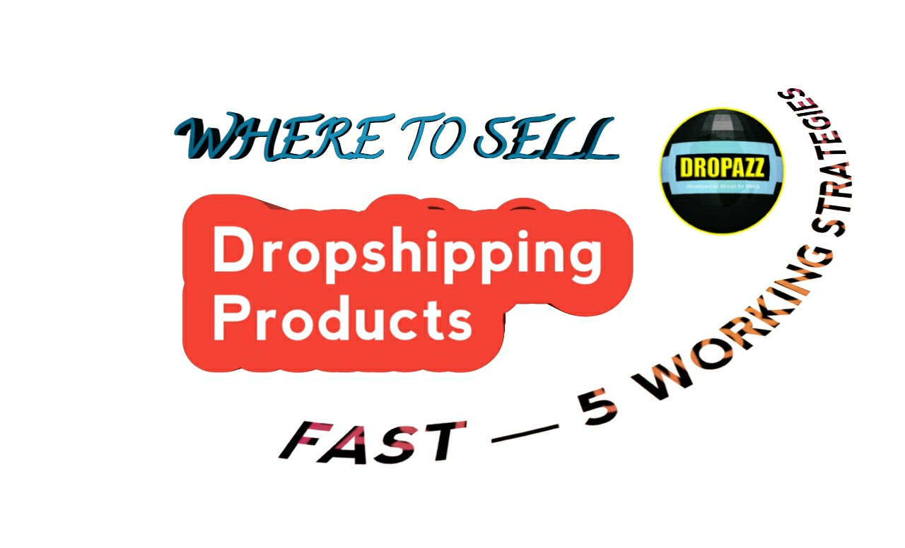 Where To Sell Dropshipping Products Fast — 5 Working Strategies
